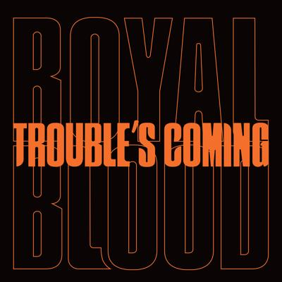 Royal Blood - Trouble's Coming (2020)